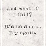 Und was, wenn ich scheitere? Dann versuchst du es noch einmal!